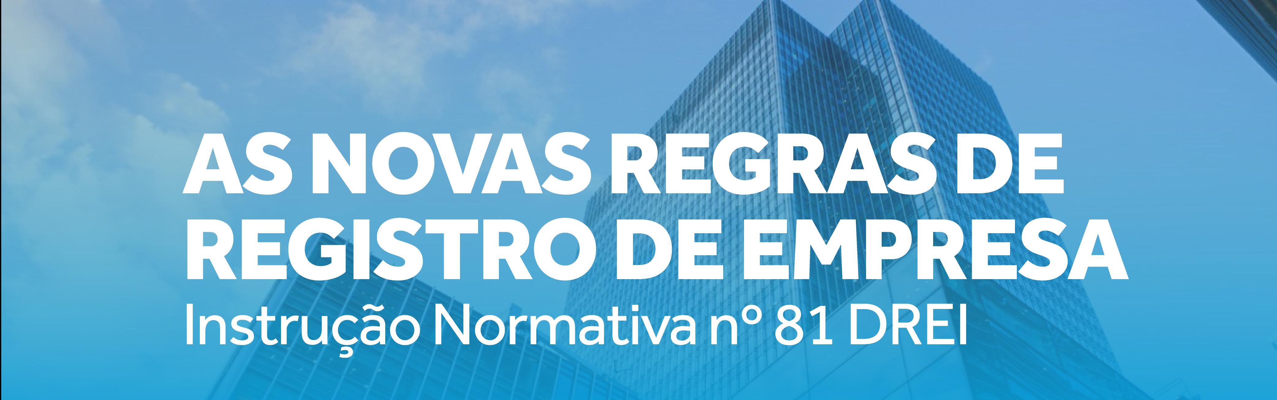 AS NOVAS REGRAS DE REGISTRO DE EMPRESA – INSTRUÇÃO NORMATIVA Nº81 DREI