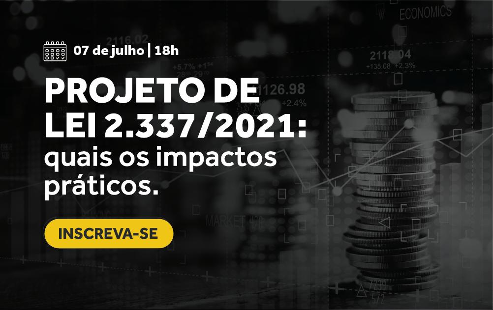 PROJETO DE LEI 2.337/2021: QUAIS IMPACTOS PRÁTICOS