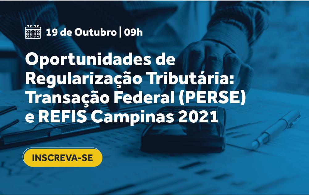 Oportunidades de Regularização Tributária: Transação Federal (PERSE) e REFIS Campinas 2021